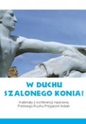 Okładka książki W duchu Szalonego Konia? Materiały z konferencji naukowej Polskiego Ruchu Przyjaciół Indian praca zbiorowa,Adam Piekarski