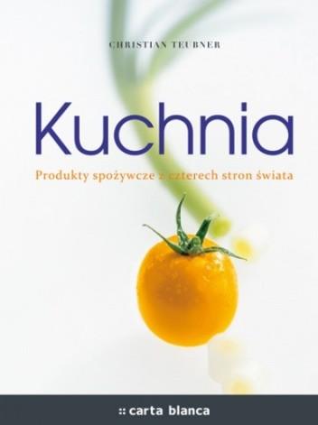 Okładka książki Kuchnia. Produkty spożywcze z czterech stron świata Christian Teubner
