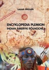 Okładka książki Encyklopedia plemion Indian Ameryki Północnej. Ludzie, kultura, historia, współczesność Leszek Michalik