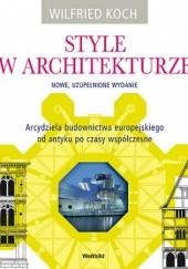 Okładka książki Style w architekturze. Nowe, uzupełnione wydanie. Wilfried Koch