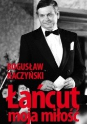 Okładka książki Łańcut, moja miłość Bogusław Kaczyński