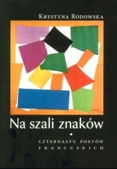 Okładka książki Na szali znaków. Czternastu poetów francuskich Krystyna Rodowska