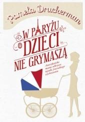 Okładka książki W Paryżu dzieci nie grymaszą Pamela Druckerman