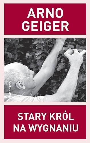Okładka książki Stary król na wygnaniu Arno Geiger