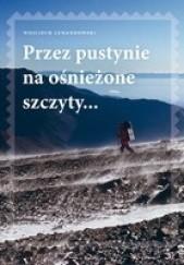 Okładka książki Przez pustynie na ośnieżone szczyty... Wojciech Lewandowski