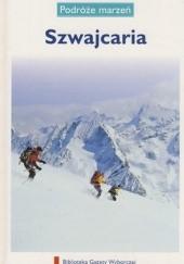Okładka książki Szwajcaria. Podróże marzeń