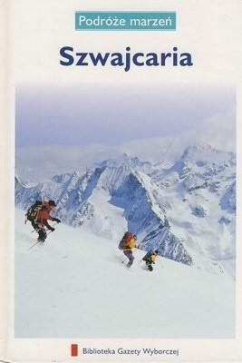 Okładka książki Szwajcaria. Podróże marzeń praca zbiorowa