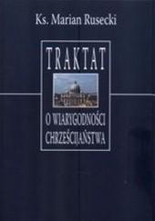 Okładka książki Traktat o wiarygodności chrześcijaństwa Marian Rusecki