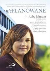 Okładka książki Nieplanowane. Dramatyczna historia o przemianie serca byłej dyrektorki kliniki aborcyjnej Cindy Lambert,Abby Johnson