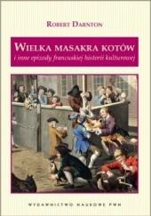 Okładka książki Wielka masakra kotów i inne epizody francuskiej historii kultury Robert Darnton