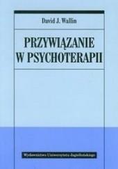 Okładka książki Przywiązanie w psychoterapii David J. Wallin