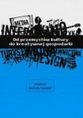 Okładka książki Od przemysłów kultury do kreatywnej gospodarki Andrzej Gwóźdź red.