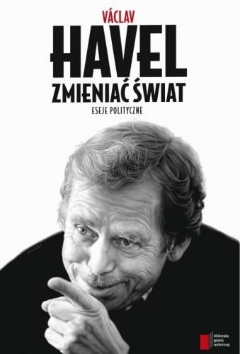 Okładka książki Zmieniać świat. Eseje polityczne Václav Havel