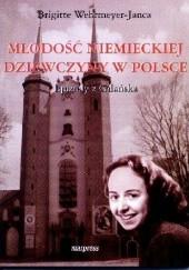 Okładka książki Młodość niemieckiej dziewczyny w Polsce Brigitte Wehrmeyer-Janca
