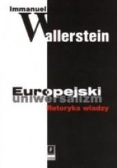 Okładka książki Europejski uniwersalizm. Retoryka władzy Immanuel Wallerstein