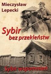 Okładka książki Sybir bez przekleństw. Sybir wspomnień Mieczysław Lepecki
