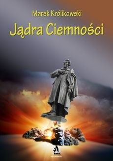 Jądra Ciemności Marek Królikowski 161972 Lubimyczytaćpl