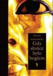 Okładka książki Gdy słońce było bogiem Zenon Kosidowski