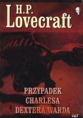 Okładka książki Przypadek Charlesa Dextera Warda H.P. Lovecraft