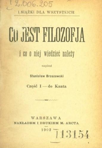 Okładka książki Co to jest filozofja i co o niej wiedzieć należy. Cz. 1: do Kanta Stanisław Brzozowski