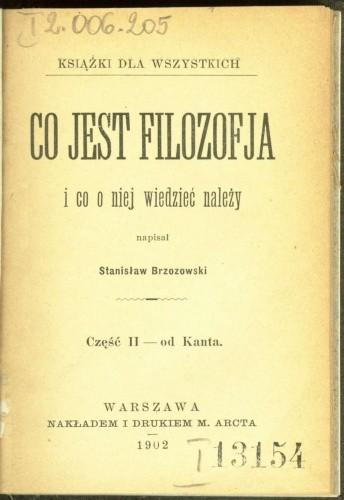 Okładka książki Co to jest filozofja i co o niej wiedzieć należy. Cz. 2: od Kanta Stanisław Brzozowski