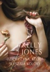 Okładka książki Dziewczyna, która słyszała kolory Kelly Jones
