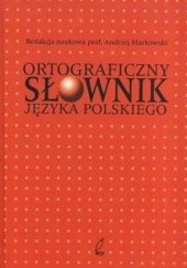 Okładka książki Ortograficzny słownik języka polskiego Andrzej Markowski