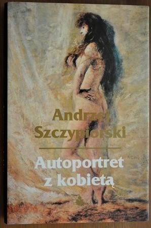 Okładka książki Autoportret z kobietą Andrzej Szczypiorski