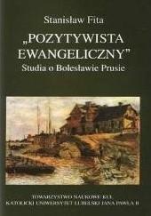 Okładka książki Pozytywista ewangeliczny. Studia o Bolesławie Prusie Stanisław Fita