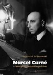 Okładka książki Marcel Carné - klasyk francuskiego kina Krzysztof Trojanowski