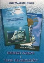 Okładka książki Morze, saksy i Dar Młodzieży Józef Franciszek Wójcik