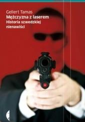 Okładka książki Mężczyzna z laserem. Historia szwedzkiej nienawiści Gellert Tamas