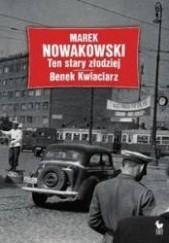 Okładka książki Ten stary złodziej. Benek Kwiaciarz Marek Nowakowski