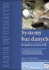 Okładka książki Systemy baz danych. Kompletny podręcznik. Jennifer Widom,Jeffrey D. Ullman,Hector García-Molina