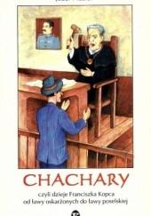 Okładka książki Chachary, czyli dzieje Franciszka Kopca od ławy oskarżonych do ławy poselskiej Józef Musioł