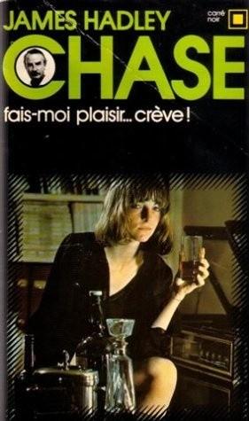 Okładka książki Fais-moi plaisir... crève ! James Hadley Chase