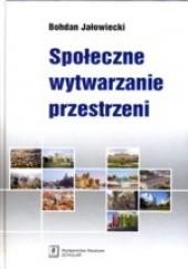 Okładka książki Społeczne wytwarzanie przestrzeni Bohdan Jałowiecki