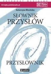Okładka książki Słownik przysłów: przysłownik Katarzyna Mosiołek-Kłosińska