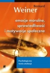 Okładka książki Emocje moralne, sprawiedliwość i motywacje społeczne. Psychologiczna teoria atrybucji Bernard Weiner