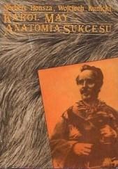 Okładka książki Karol May - Anatomia sukcesu Wojciech Kunicki,Norbert Honsza