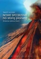 Okładka książki Nowe spojrzenie na starą planetę. Zmienne oblicze Ziemi Tjeerd H. van Andel