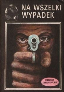 Okładka książki Na wszelki wypadek Didier Daeninckx