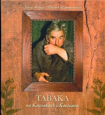 Okładka książki Tabaka na Kaszubach i Kociewiu Jerzy Zając,Edward Zimmermann