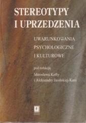 Okładka książki Stereotypy i uprzedzenia. Uwarunkowania psychologiczne i kulturowe praca zbiorowa,Mirosław Kofta,Aleksandra Jasińska-Kania