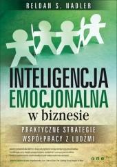Okładka książki Inteligencja emocjonalna w biznesie. Praktyczne strategie współpracy z ludźmi. Reldan S. Nadler