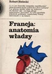 Okładka książki Francja: anatomia władzy Robert Bielecki