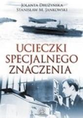 Okładka książki Ucieczki specjalnego znaczenia Jolanta Drużyńska,Stanisław Maria Jankowski