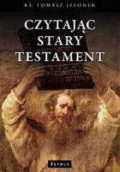 Okładka książki Czytając Stary Testament Tomasz Jelonek