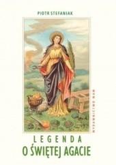 Okładka książki Legenda o świętej Agacie Piotr Stefaniak