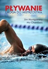 Okładka książki Pływanie. Droga do mistrzostwa Jim Montgomery,Mo Chambers